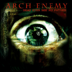 Dead Eyes See No Future - EP - Arch Enemy