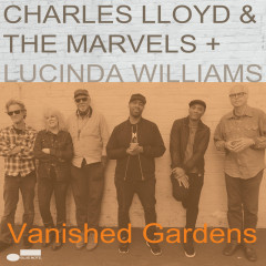 Vanished Gardens - Charles Lloyd & The Marvels, Lucinda Williams