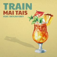 Mai Tais - Train, Skylar Grey