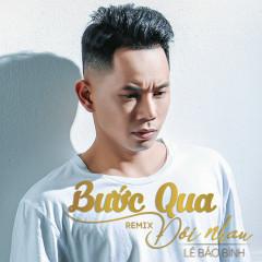 Bước Qua Đời Nhau (Phi Nguyễn Remix) (Single) - Lê Bảo Bình