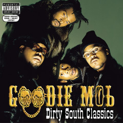 Dirty South Classics - Goodie Mob