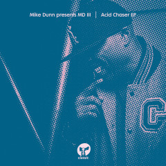 Acid Chaser EP - Mike Dunn, MD III