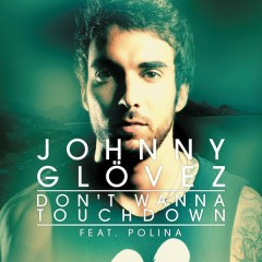 Don't Wanna Touchdown - Johnny Glövez,Polina