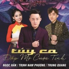Túy Ca - Trịnh Nam Phương, Ngọc Hân, Trung Quang
