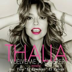Vúelveme a Querer (Remix) - Thalía,Tito