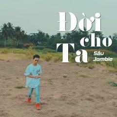 Đời Cho Ta (Single) - Sâu, Jombie