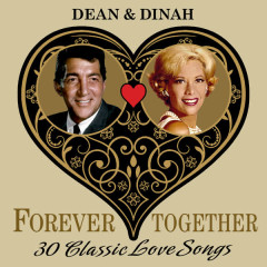 Dean & Dinah (Forever Together) 30 Classic Love Songs - Dean Martin, Dinah Shore
