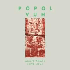 Agape-Agape (Love-Love) - Popol Vuh
