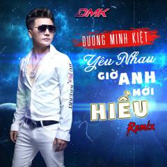 Yêu Nhau Giờ Anh Mới Hiểu (Remix) (Single) - Dương Minh Kiệt