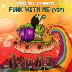 Funk With Me (feat. Big Gigantic) [VIP] - Snails, Big Gigantic