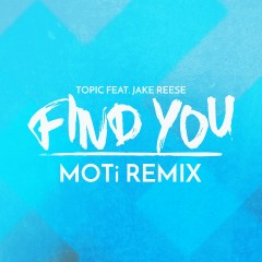 Find You (feat. Jake Reese) [MOTi Remix]