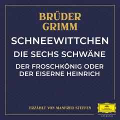 Schneewittchen / Die sechs Schwäne / Der Froschkönig oder der eiserne Heinrich - Brüder Grimm, Manfred Steffen
