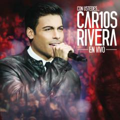 Con Ustedes...  Car10s Rivera en Vivo - Carlos Rivera