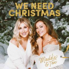 We Need Christmas - Maddie & Tae