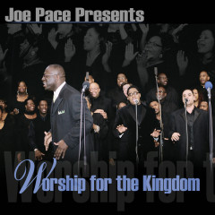 Worship For The Kingdom - Joe Pace