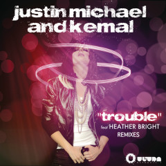 Trouble, Pt. 2 - Justin Michael, Kemal, Heather Bright