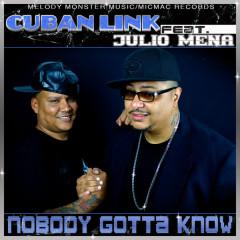 Nobody Gotta Know - JULIO MENA, Cuban Link