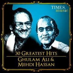 30 Greatest Hits Ghulam Ali and Mehdi Hassan - Ghulam Ali, Mehdi Hassan