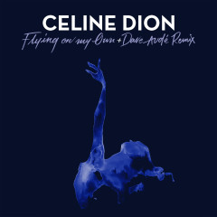 Flying On My Own + Dave Audé Remix - Céline Dion