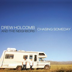 Chasing Someday - Drew Holcomb & The Neighbors
