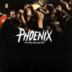 If I Ever Feel Better - Phoenix