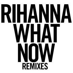 What Now (Remixes) - Rihanna