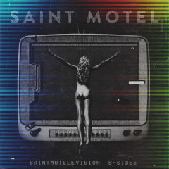 saintmotelevision B-sides - Saint Motel