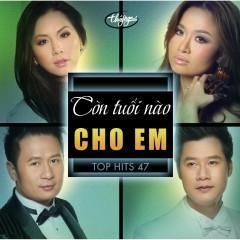 Top Hits 47 - Con Tuổi Nào Cho Em - Various Artists
