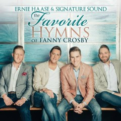 The Favorite Hymns of Fanny Crosby - Ernie Haase & Signature Sound