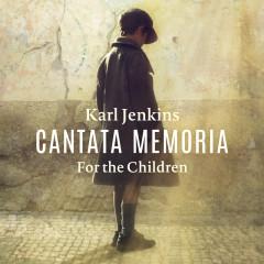Cantata Memoria - For The Children - Bryn Terfel, Elin Manahan Thomas, Catrin Finch, Sinfonia Cymru, Karl Jenkins