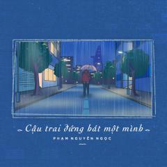 Cậu Trai Đứng Hát Một Mình (Single) - Phạm Nguyên Ngọc, B.