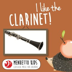 I Like the Clarinet! (Menuetto Kids - Classical Music for Children) - Various Artists