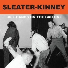 All Hands on the Bad One (Remastered) - Sleater-Kinney