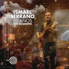 20 Anõs Hoy Es Siempre (En Directo) - Ismael Serrano