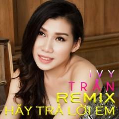 Hãy Trả Lời Em (Remix) (Single) - Ivy Trần