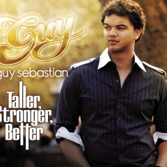 Taller, Stronger, Better - Guy Sebastian
