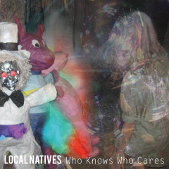 Who Knows Who Cares - Local Natives