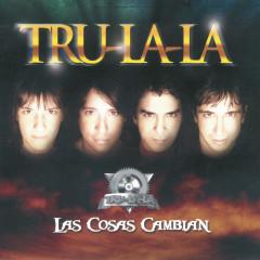 Las Cosas Cambian - Tru La La