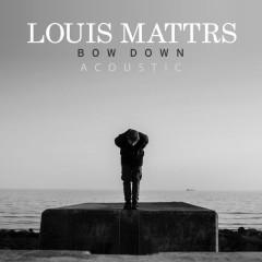 Bow Down (Acoustic) - Louis Mattrs