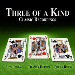 Three of a Kind - Classic Recordings - Lita Roza, Deanna Durbin, Della Reese