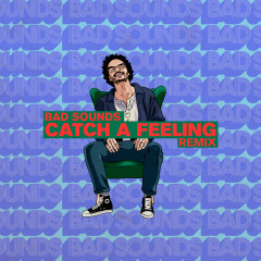 Catch a Feeling (Bad Sounds Remix)