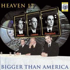 Bigger Than America - Heaven 17