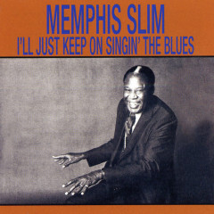 I'll Just Keep Singin' The Blues - Memphis Slim
