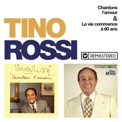 Chantons l'amour / La vie commence à 60 ans (Remasterisé en 2018) - Tino Rossi