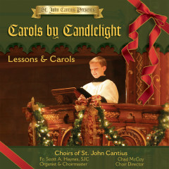St. John Cantius Presents: Carols by Candlelight - Choirs of St. John Cantius