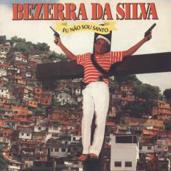 Eu Não Sou Santo - Bezerra Da Silva