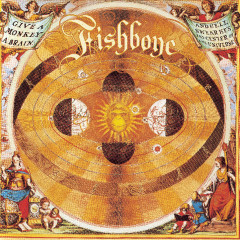 Give A Monkey A Brain And He'll Swear He's The Center Of The Universe - Fishbone