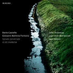 Dario Castello, Giovanni Battista Fontana: Sonate concertate in stil moderno - John Holloway, Jane Gower, Lars Ulrik Mortensen