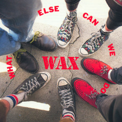 What Else Can We Do - Wax