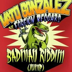 Badman Riddim (Jump) [Remixes] - Vato Gonzalez, Foreign Beggars